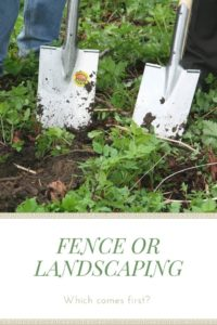 fence or landscaping which comes first