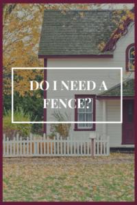 do I need a fence