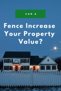 can a fence increase property value